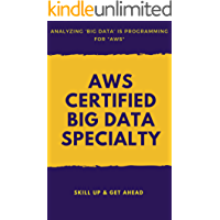 AWS Certified Big Data Specialty: Ultimate Certification Practice Guide
