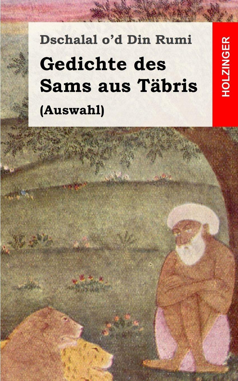 Gedichte des Sams aus Täbris: (Auswahl) Taschenbuch – 7. März 2013 Dschalal o' d Din Rumi 1482711575 POETRY / Middle Eastern Poetry / European / German