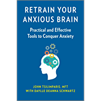 Retrain Your Anxious Brain: Practical and Effective Tools to Conquer Anxiety (English Edition)