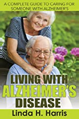 Living With Alzheimer's Disease: A Complete Guide to Caring for Someone with Alzheimer's Paperback