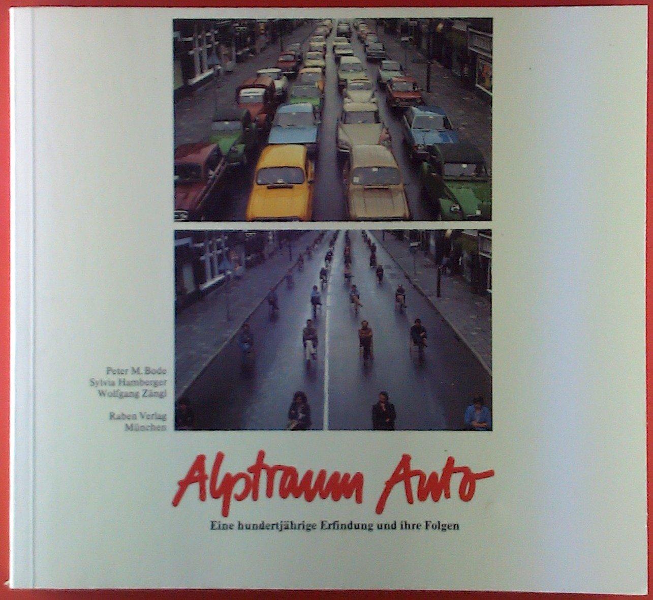 Alptraum Auto/Grün kaputt/Sein oder Nichtsein: Alptraum Auto. Eine hundertjährige Erfindung und ihre Folgen