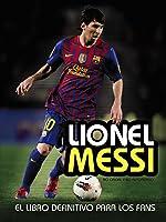 Lionel Messi: El Libro Definitivo Para Los Fans