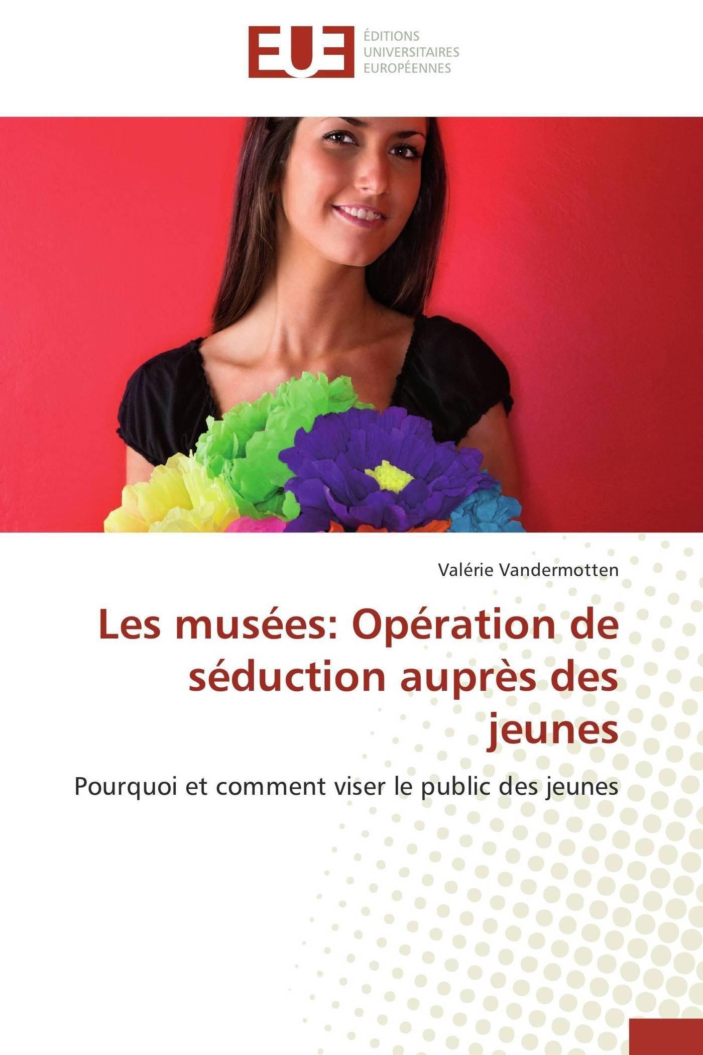 Les musées: Opération de séduction auprès des jeunes: Pourquoi et comment viser le public des jeunes (Omn.Univ.Europ.) (French Edition) pdf