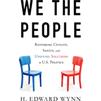 We the People: Restoring Civility, Sanity, and Unifying Solutions to U.S. Politics (English Edition)