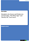 """Metaphern des Essens und Trinkens in Aravind Adiga, """"The White Tiger"""" und Timothy Mo, """"Sour Sweet"""" (German Edition)"""