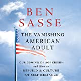 The Vanishing American Adult: Our Coming-of-Age Crisis - and How to Rebuild a Culture of Self-Reliance