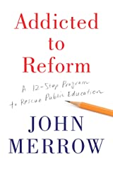 Addicted to Reform: A 12-Step Program to Rescue Public Education Hardcover