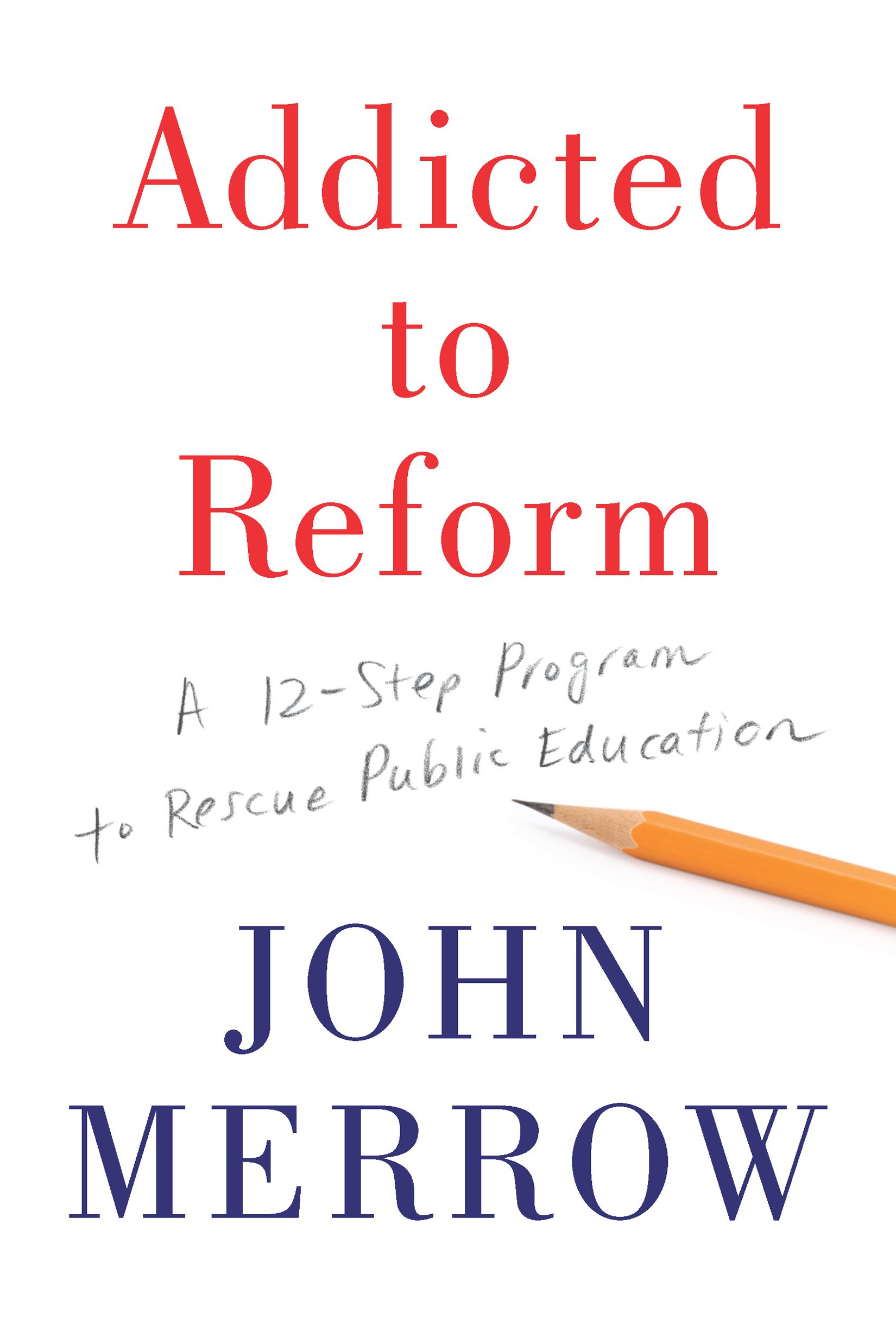 Addicted to reform a 12 step program to rescue public education addicted to reform a 12 step program to rescue public education john merrow 9781620972410 amazon books malvernweather Image collections