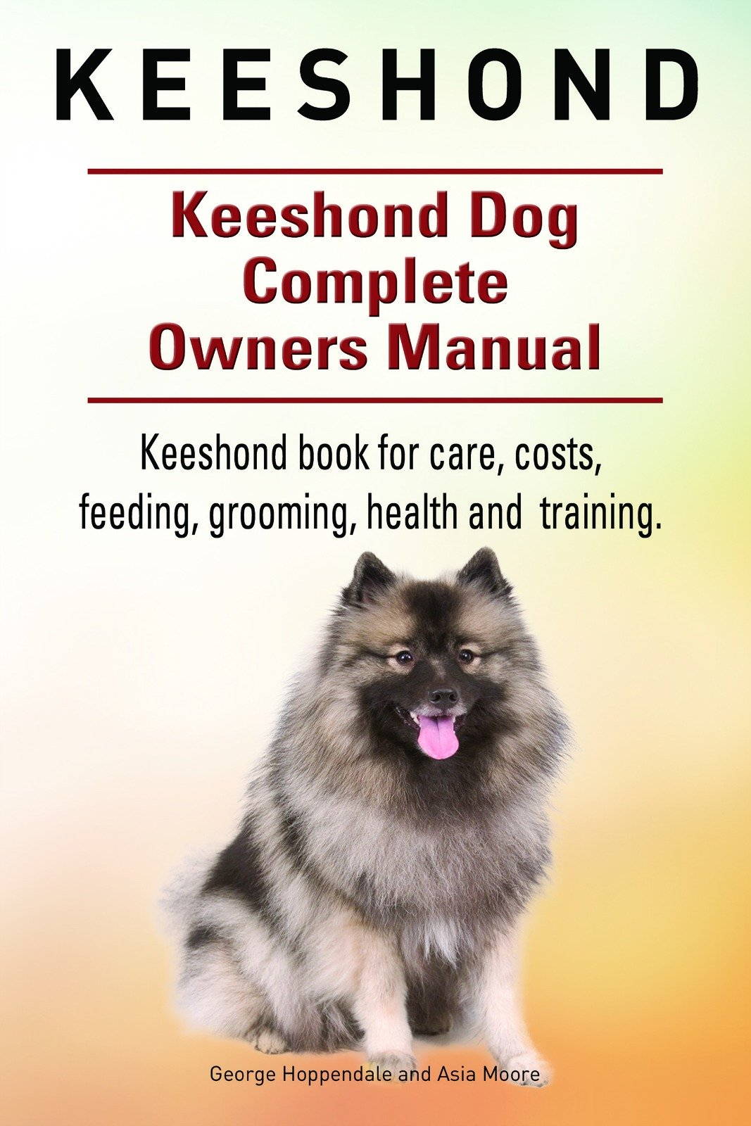 Keeshond Dog.  Keeshond dog book for care, costs, feeding, grooming, health and training.  Keeshond dog Owners Manual. 1