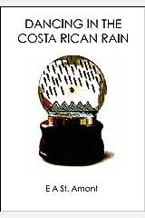 Dancing In the Costa Rican Rain Kindle Edition