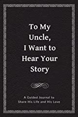 To My Uncle, I Want to Hear Your Story: A Guided Journal to Share His Life & His Love (Hear Your Story Books) Paperback