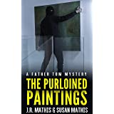 The Purloined Paintings: A Contemporary Small Town Murder Mystery Thriller (The Father Tom Mysteries Book 7)