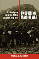 Uncovering Ways of War: U.S. Intelligence and Foreign Military Innovation, 1918–1941 (Cornell Studies in Security Affairs) Paperback