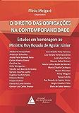 Direito das Obrigações na Contemporaneidade, O: Estudos em Homenagem ao Ministro Ruy Rosado de Aguiar Júnior