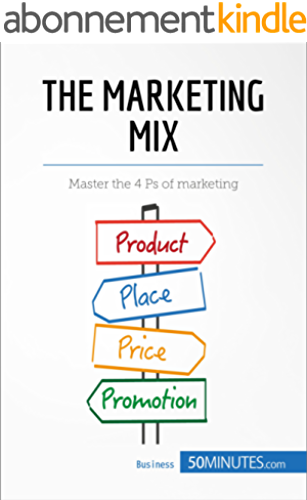 The Marketing Mix: Master the 4 Ps of marketing (Management & Marketing Book 8) (English Edition)