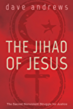 The Jihad of Jesus: The Sacred Nonviolent Struggle for Justice (English Edition)