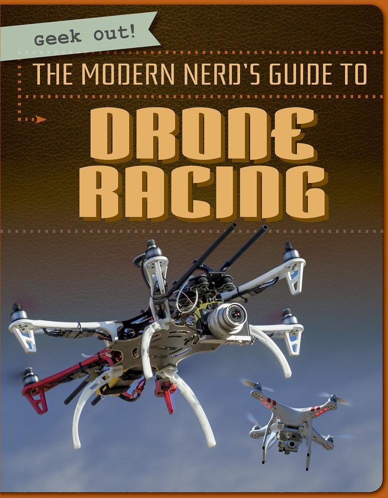Read Online The Modern Nerd's Guide to Drone Racing (Geek Out!) pdf epub