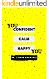 Confident Calm Happy You - How to Cultivate Self-Confidence, Empower Mindset and Overcome Social Anxiety