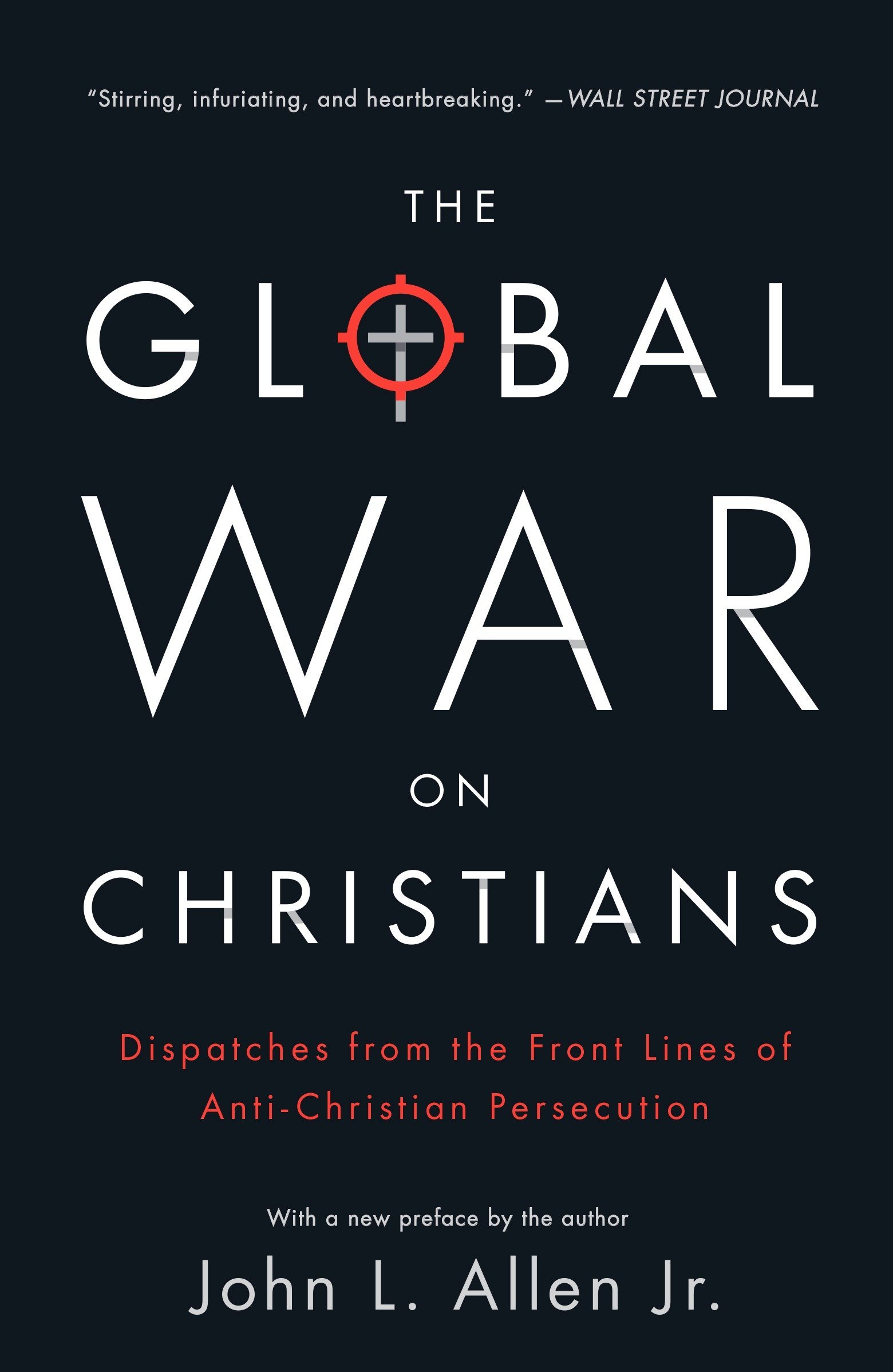 The Global War on Christians: Dispatches from the Front