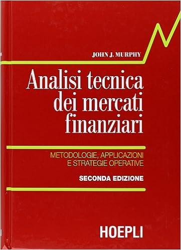 a09546f682 Amazon.it: Analisi tecnica dei mercati finanziari. Metodologie,  applicazioni e strategie operative, Copertine Assortite - John J. Murphy,  T. Oteri, ...