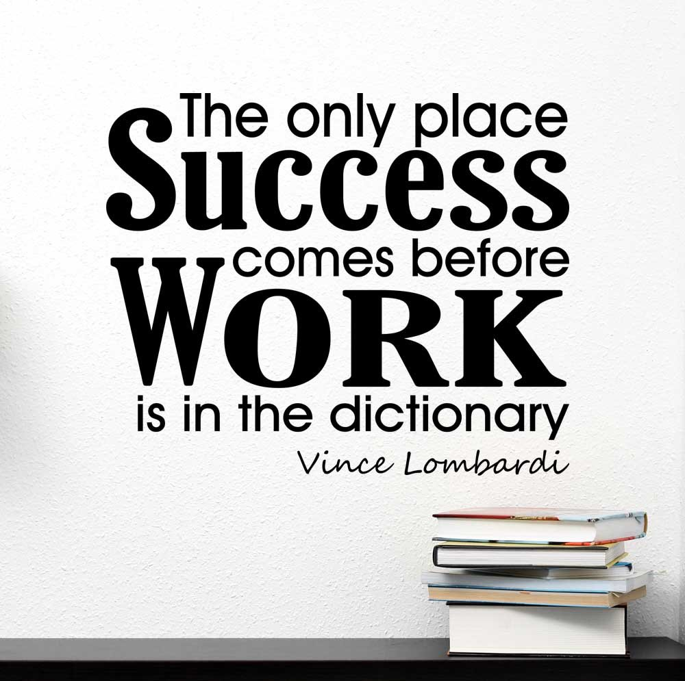The only place success comes before work is in the dictionary. Wall Vinyl Decal Vince Lombardi inspirational Quote Art Saying Stencil