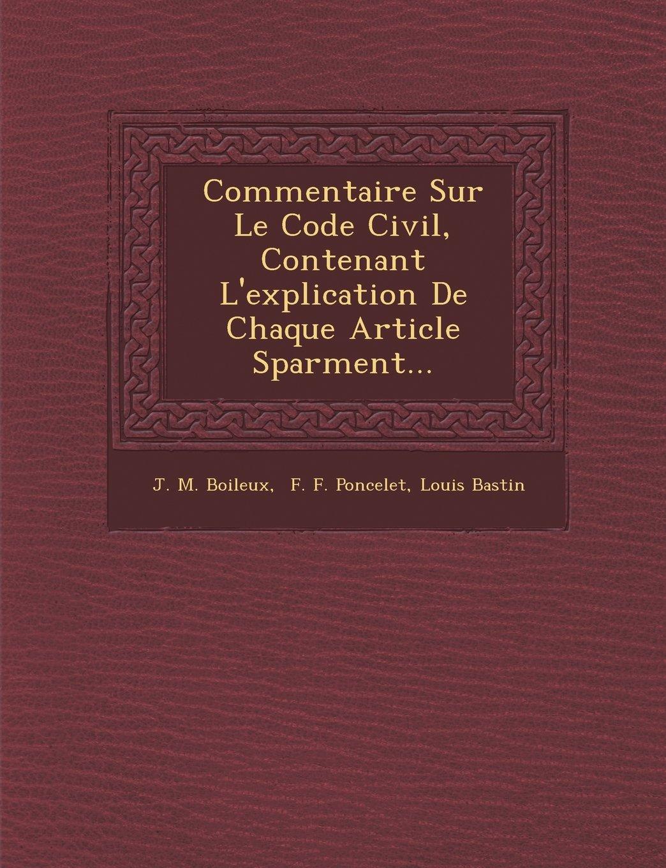 Read Online Commentaire Sur Le Code Civil, Contenant L'explication De Chaque Article Sparment... (French Edition) pdf epub