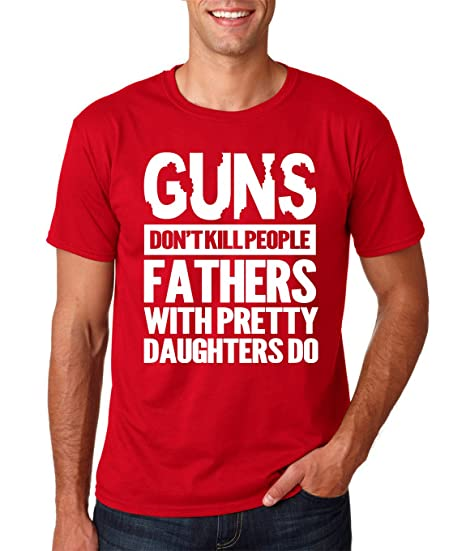f77c7264 Amazon.com: AW Fashions Guns Don't Kill People Dad's with Pretty Daughters  Do Men's T-Shirt: Clothing