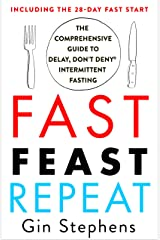 Fast. Feast. Repeat.: The Comprehensive Guide to Delay, Don't Deny® Intermittent Fasting--Including the 28-Day FAST Start Paperback