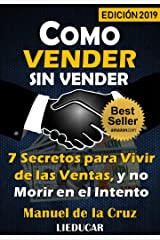 COMO VENDER SIN VENDER: 7 Secretos para Vivir de las Ventas, y No Morir en el Intento (Spanish Edition) Kindle Edition