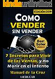 COMO VENDER SIN VENDER: 7 Secretos para Vivir de las Ventas, y No Morir en el Intento