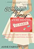 Pack Your Baggage, Honey, We're Moving to Paris!: What Women Need to Know About Living Free From Emotional Baggage
