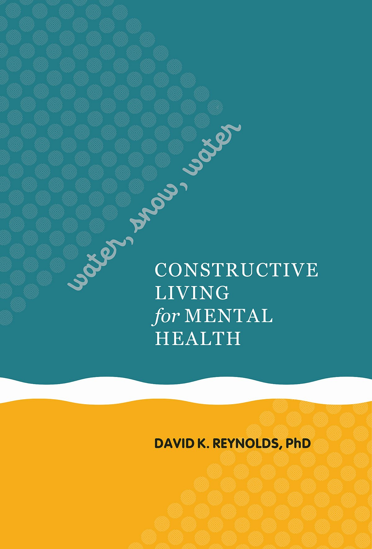 Water, Snow, Water: Constructive Living for Mental Health: David K.  Reynolds: 9780824836955: Amazon.com: Books