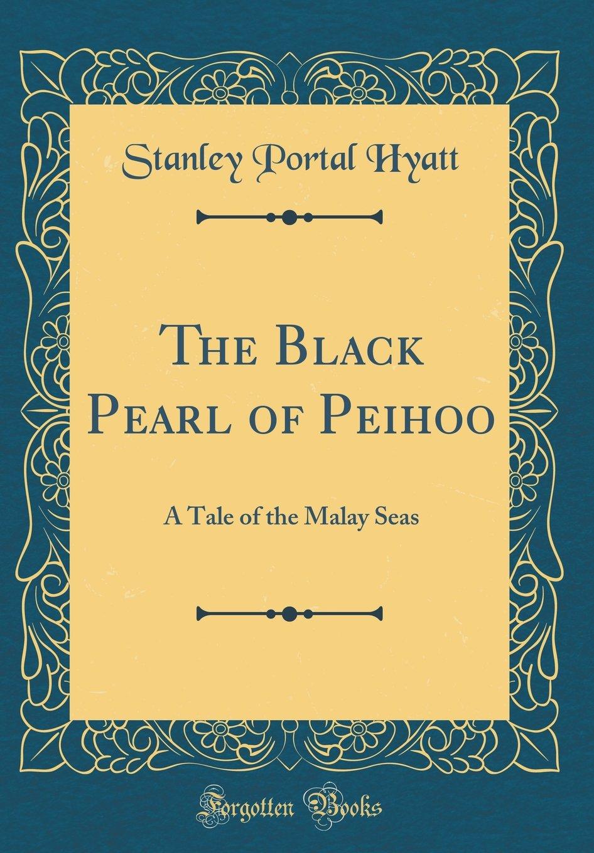 Read Online The Black Pearl of Peihoo: A Tale of the Malay Seas (Classic Reprint) pdf epub
