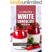 40 Wickedly White Chocolate Recipes: Carpe Cocoa, Seize the Chocolate - It's National White Chocolate Day! (English Edition)