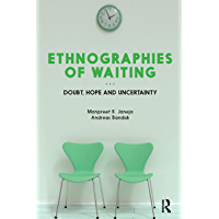 Ethnographies of Waiting: Doubt, Hope and Uncertainty (English Edition)