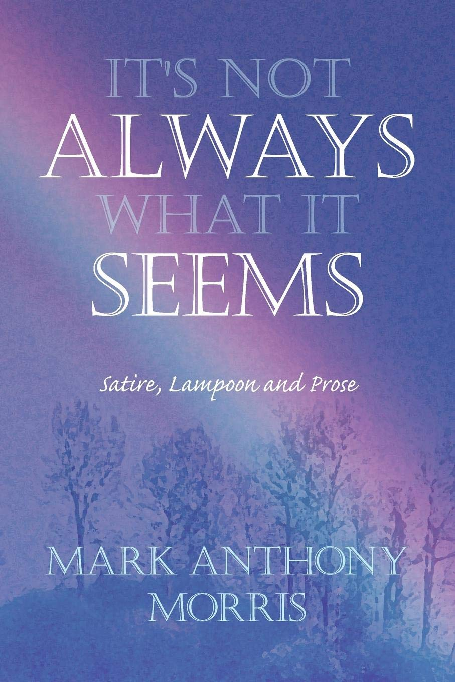 It S Not Always What It Seems Satire Lampoon And Prose Amazon