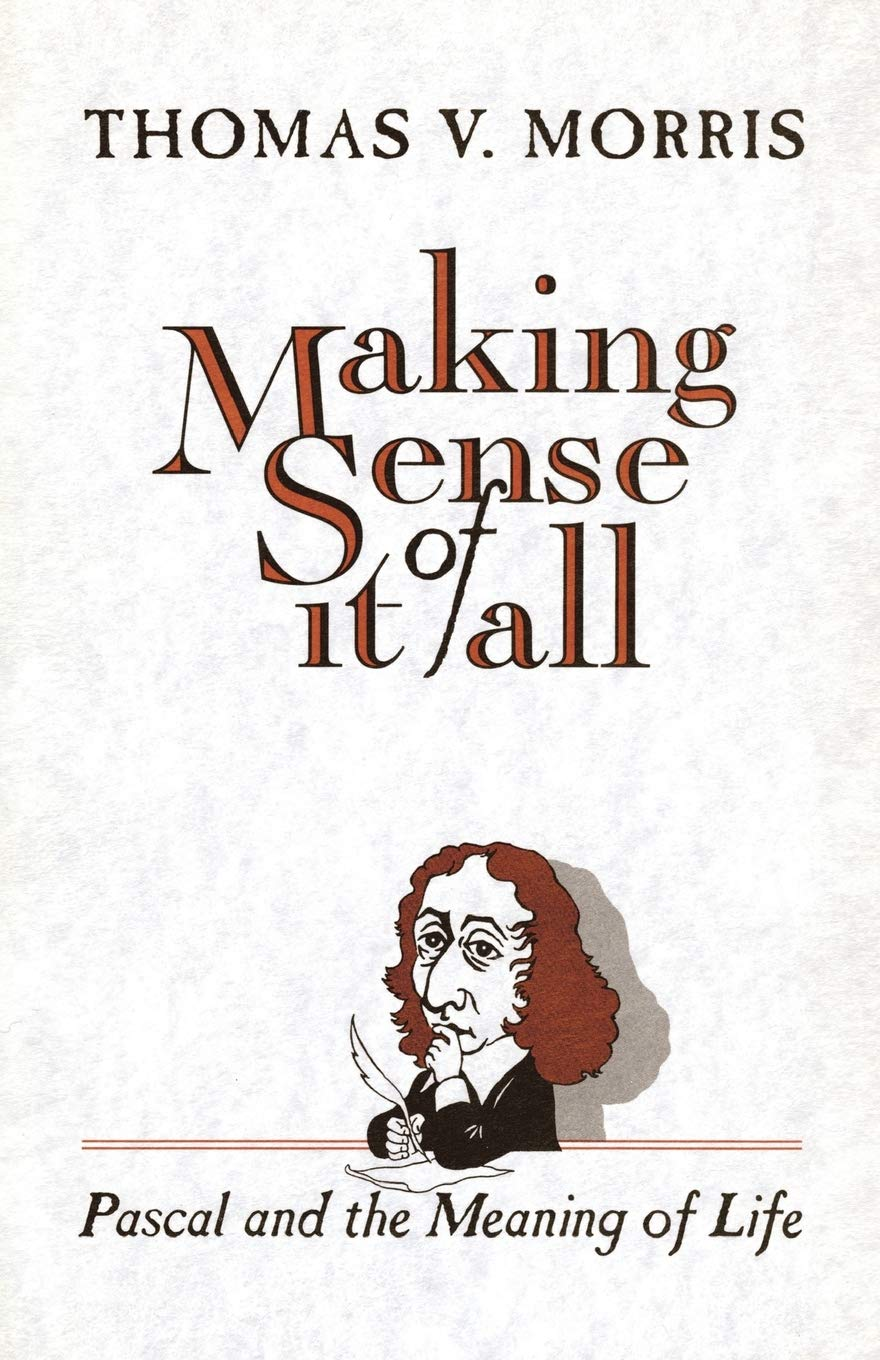 Making Sense of It All Pascal and the Meaning of Life
