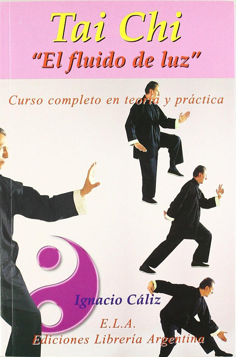 TAI CHI: EL FLUIDO DE LUZ (INCLUYE DVD): IGNACIO CALIZ ...