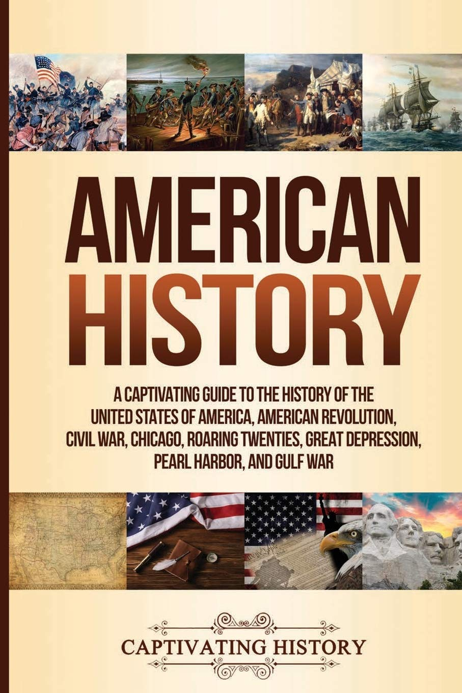 American History: A Captivating Guide to the History of the United States of America, American Revolution, Civil War, Chicago, Roaring Twenties, Great Depression, Pearl Harbor, and Gulf War