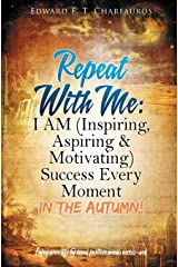 Repeat With Me: I AM (Inspiring, Aspiring & Motivating) Success Every Moment: In The Autumn! Paperback