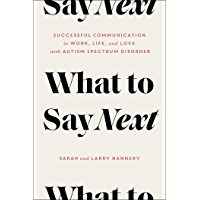 What to Say Next: Successful Communication in Work, Life, and Love—with Autism Spectrum Disorder (English Edition)