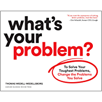What's Your Problem?: To Solve Your Toughest Problems, Change the Problems You Solve (English Edition)