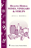 Healing Herbal Wines, Vinegars & Syrups: Storey Country Wisdom Bulletin A-228