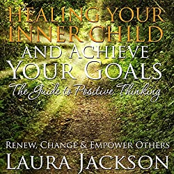 Healing Your Inner Child and Achieve Your Goals