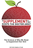 A supplement a day keeps the doctor away.: The science of why we need to supplement our diets.