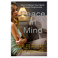 PEACE IN MIND: How To Renew Your Spirit Through Forgiveness (English Edition)