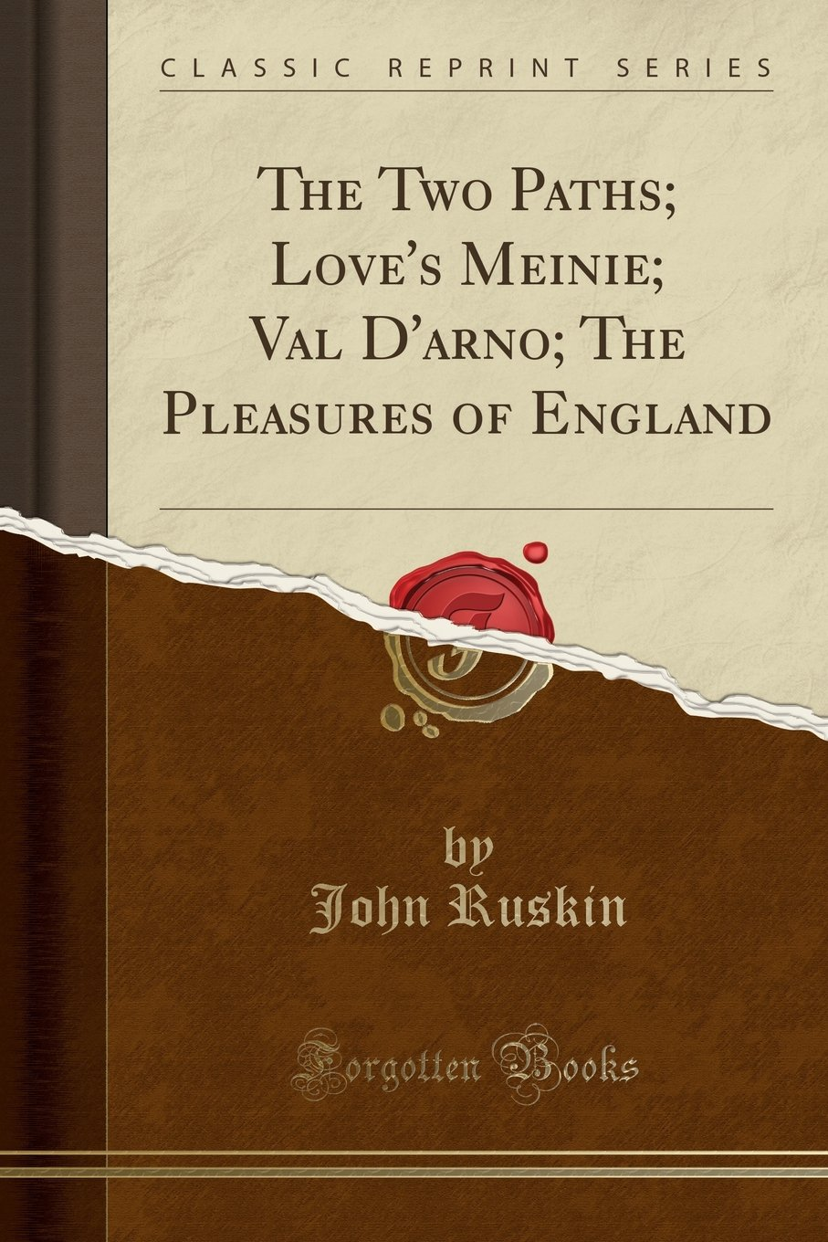 Download The Two Paths; Love's Meinie; Val D'arno; The Pleasures of England (Classic Reprint) ebook