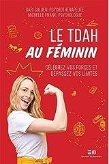 Le TDAH au féminin: Célébrez vos forces et dépassez vos limites (French Edition) Kindle Edition