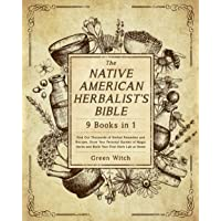 The Native American Herbalist's Bible [9 Books in 1]: Find Out Thousands of Herbal Remedies and Recipes, Grow Your…