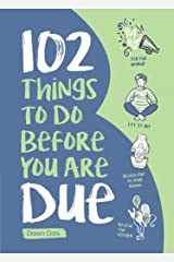 102 Things to Do Before you Are Due Kindle Edition